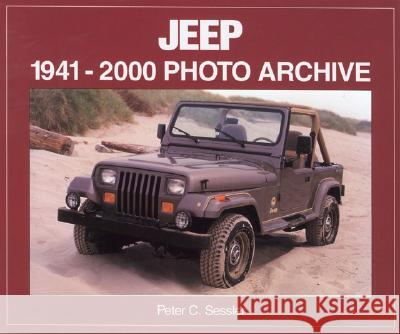 Jeep 1941-2000: Photo Archive Peter C. Sessler 9781583880210