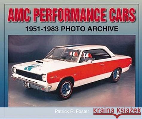 AMC Performance Cars 1951-1983 Photo Archive Patrick R. Foster 9781583881279 Iconografix, Inc.