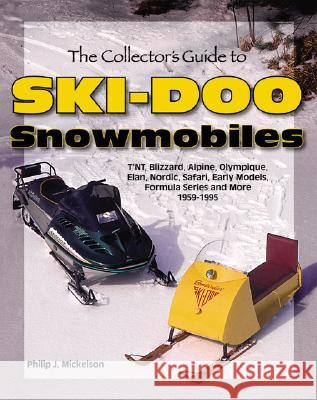 The Collector's Guide to Ski-Doo Snowmobiles Philip J. Mickelson 9781583881330