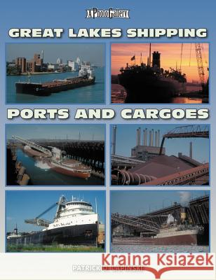 Great Lakes Shipping Ports and Cargoes Patrick D. Lapinski 9781583882382