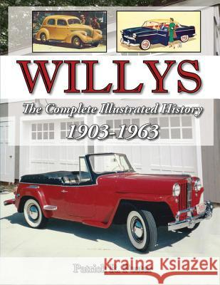 Willys: The Complete Illustrated History 1903-1963 Patrick R. Foster 9781583883419