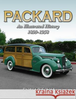 Packard: An Illustrated History 1899-1958 Patrick R. Foster 9781583883464 Enthusiast Books