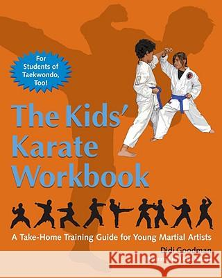The Kids' Karate Workbook: A Take-Home Training Guide for Young Martial Artists D. R. Goodman 9781583942338
