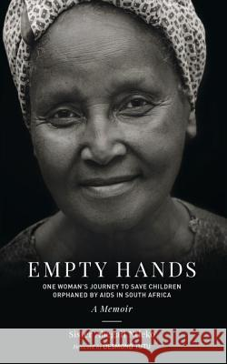 Empty Hands, a Memoir: One Woman's Journey to Save Children Orphaned by AIDS in South Africa Sister Abega Ntleko Thanissara                               Desmond Tutu 9781583949320 North Atlantic Books