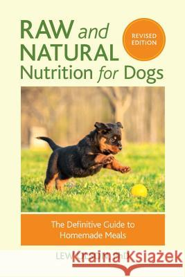Raw and Natural Nutrition for Dogs, Revised Edition: The Definitive Guide to Homemade Meals Lew Olson 9781583949474