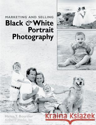 Marketing and Selling Black & White Portrait Photography Helen T. Boursier 9781584280156