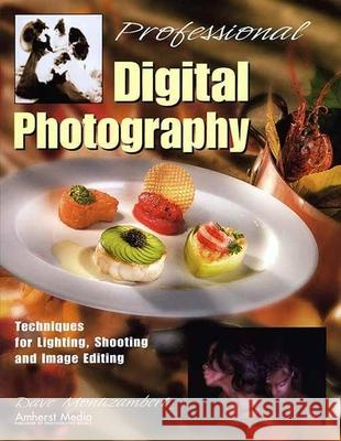Professional Digital Photography: Techniques for Lighting, Shooting, and Image Editing Dave Montizambert 9781584280811