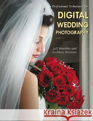 Professional Techniques for Digital Wedding Photography Jeff Hawkins Kathleen Hawkins 9781584281108