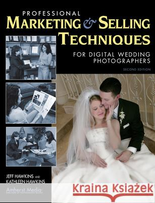 Professional Marketing & Selling Techniques for Digital Wedding Photographers Jeff Hawkins Kathleen Hawkins 9781584281801