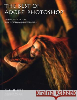 The Best of Adobe Photoshop: Techniques and Images from Professional Photographers Bill Hurter 9781584281818