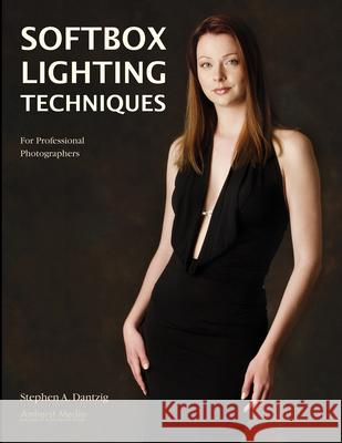 Softbox Lighting Techniques: For Professional Photographers Stephen A. Dantzig 9781584282020 Amherst Media