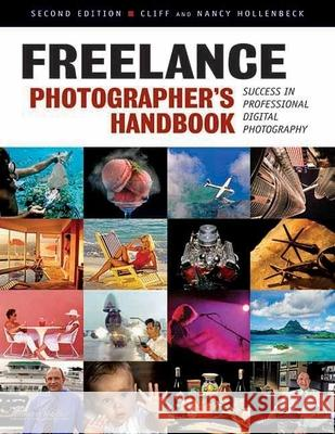 Freelance Photographer's Handbook : The Professional Guide to Success Cliff Hollenbeck Nancy Hollenbeck 9781584282662