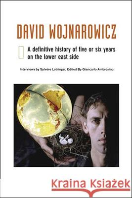 David Wojnarowicz : A Definitive History of Five or Six Years on the Lower East Side Giancarlo Ambrosino Sylvere Lotringer 9781584350354