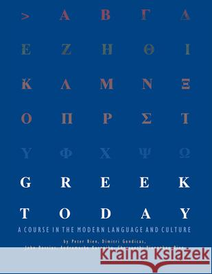 Greek Today: A Course in the Modern Language and Culture Peter Bien Dimitri Gondicas John Rassias 9781584650331