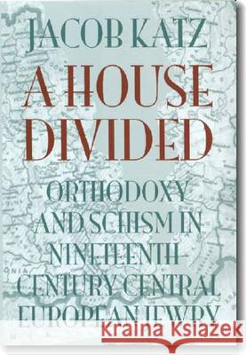 A House Divided: Orthodoxy and Schism in Nineteenth-Century Central European Jewry Jacob Katz 9781584652953