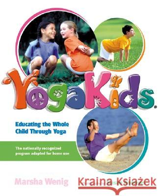 Yogakids: Educating the Whole Child Through Yoga Marsha Wenig Susan Andrews 9781584792925