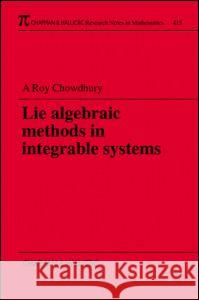 Lie Algebraic Methods in Integrable Systems Roy Chowdhury 9781584880370