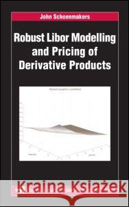 Robust Libor Modelling and Pricing of Derivative Products John Schoenmakers 9781584884415