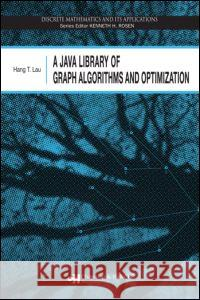 A Java Library of Graph Algorithms and Optimization Hang T. Lau 9781584887188