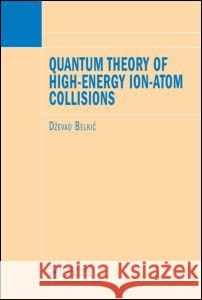 Quantum Theory of High-Energy Ion-Atom Collisions Dzevad Belkic 9781584887287