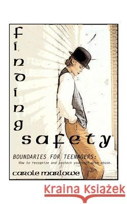Finding Safety : Boundaries for Teenagers: How to Recognize and Protect Yourself from Abuse Carole Marlowe 9781585003358