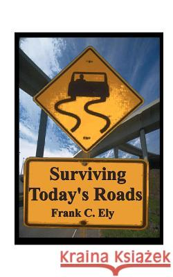 Surviving Today's Roads Frank C. Ely 9781585003754