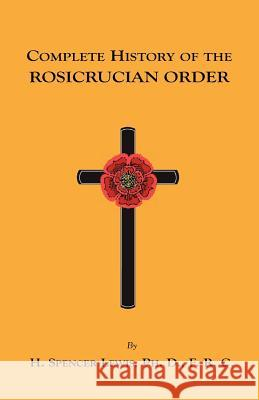 Complete History of the Rosicrucian Order H. Spencer Lewis 9781585092017
