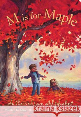 M Is for Maple: A Canadian Alphabet Mike Ulmer Melanie Rose 9781585362356