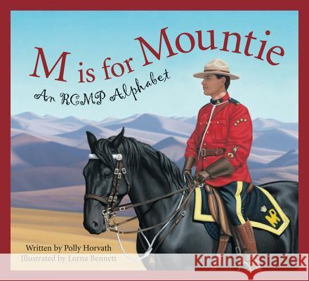 M is for Mountie: An RCMP Alphabet Polly Horvath 9781585362677 Sleeping Bear Press