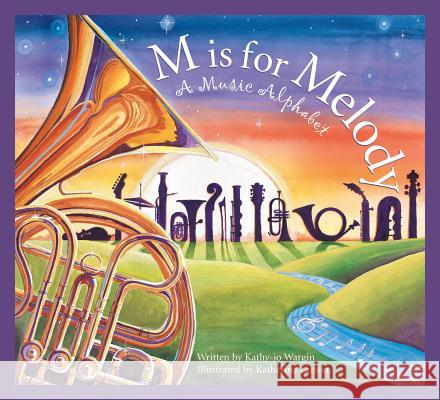 M Is for Melody: A Music Alphabet Kathy-jo Wargin Katherine Larson 9781585363322