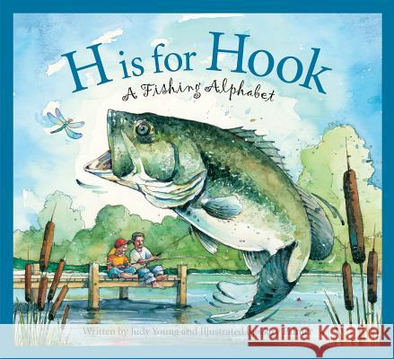 H Is for Hook: A Fishing Alphabet Judy Young 9781585363476