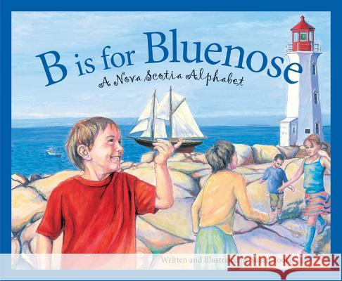 B Is for Bluenose: A Nova Scotia Alphabet Susan Tooke 9781585363629