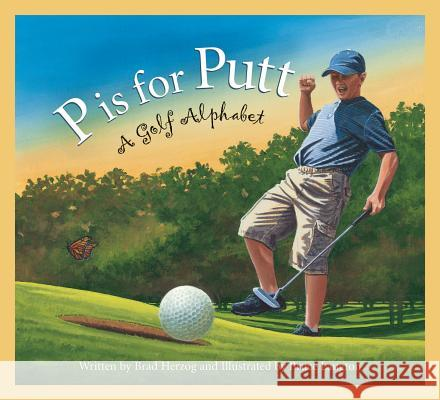 P Is for Putt: A Golf Alphabet Brad Herzog 9781585364763