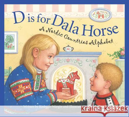 D Is for Dala Horse: A Nordic Countries Alphabet Kathy-Jo Wargin Renee Graef 9781585365104