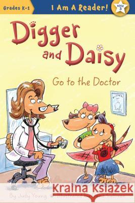 Digger and Daisy Go to the Doctor Judy Young Dana Sullivan 9781585368464
