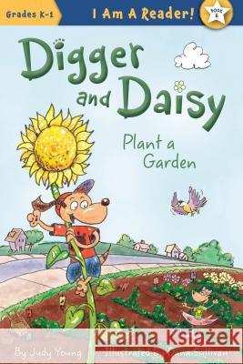 Digger and Daisy Plant a Garden Judy Young Dana Sullivan 9781585369324