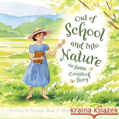 Out of School and Into Nature: The Anna Comstock Story Suzanne Slade Jessica Lanan 9781585369867 Sleeping Bear Press