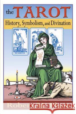The Tarot: History, Symbolism, and Divination Robert Place 9781585423491
