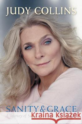 Sanity and Grace: A Journey of Suicide, Survival, and Strength Judy Collins 9781585424757 Jeremy P. Tarcher