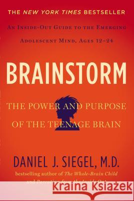 Brainstorm: The Power and Purpose of the Teenage Brain Daniel J. Siegel 9781585429356