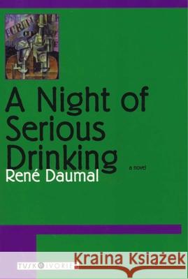 A Night of Serious Drinking Rene Daumal David Coward Edwin A. Lovatt 9781585673995