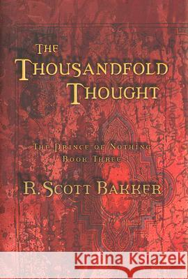 The Thousandfold Thought: The Prince of Nothing, Book Three R. Scott Bakker R. Scott Baker 9781585677054