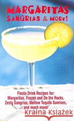 Margaritas, Sangrias & More!: Fiesta Drink Recipes For: Margaritas, Frozen and on the Rocks, Zesty Sangrias, Mellow Tequila Sunrises, and Much More Sean Hoy 9781585810215