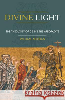 Divine Light: The Theology of Denys the Areopagite  9781586171209