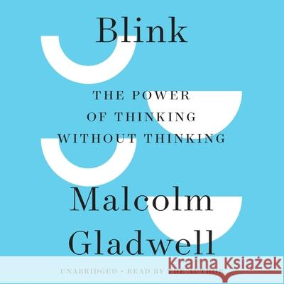 Blink: The Power of Thinking Without Thinking - audiobook Malcolm Gladwell Malcolm Gladwell Author 9781586217198 Little Brown and Company