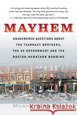 Maximum Harm: The Tsarnaev Brothers, the Fbi, and the Real Story of the Road to the Boston Marathon Bombing Michele McPhee 9781586422615