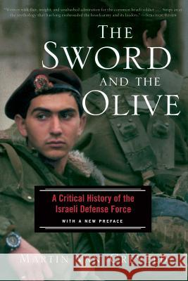 The Sword and the Olive: A Critical History of the Israeli Defense Force Martin L. Va 9781586481551 PublicAffairs