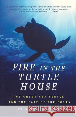 Fire in the Turtle House: The Green Sea Turtle and the Fate of the Ocean Osha Gray Davidson 9781586481995