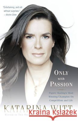 Only with Passion: Figure Skating's Most Winning Champion on Competition and Life Katarina Witt E. M. Swift 9781586484279