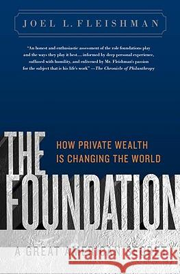 The Foundation: A Great American Secret: How Private Wealth Is Changing the World Joel Fleishman 9781586487027